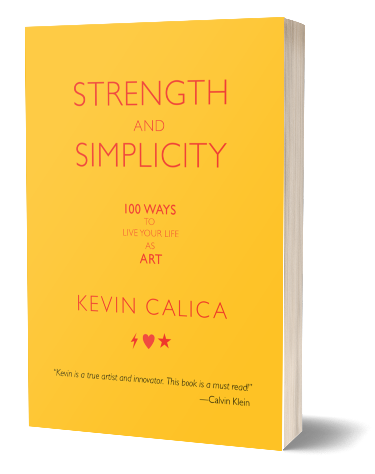 Strength and Simplicity, 100 Ways to Live Your Life as Art